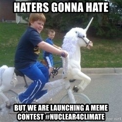 unicorn - haters gonna hate but we are launching a meme contest #nuclear4climate