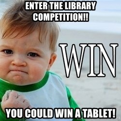 Win Baby - Enter the library competition!! You could win a tablet!
