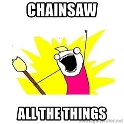 clean all the things blank template - CHAINSAW All the things