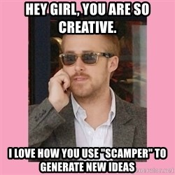 "Hey Girl - Hey Girl, you are so creative.  I love how you use ""SCAMPER"" to generate new ideas"