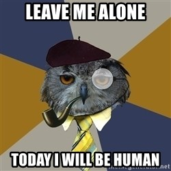 Art Professor Owl - Leave me Alone Today i will be human