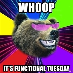 Party Bear - WHOOP It's functional tuesday
