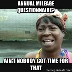 Sweet brown - Annual mileage questionnaire? Ain't nobody got time for that