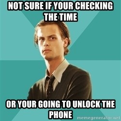 spencer reid - Not sure if your checking the time Or your going to unlock the phone