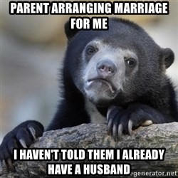 Confessions Bear - parent arranging marriage for me i haven't told them i already have a husband