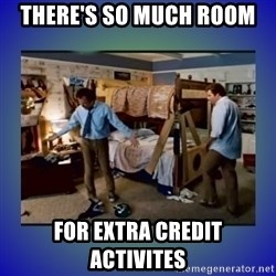 There's so much more room - There's so much room for extra credit activites