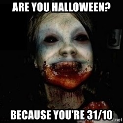scary meme - Are you Halloween?  Because you're 31/10