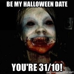 scary meme - Be my Halloween date You're 31/10!