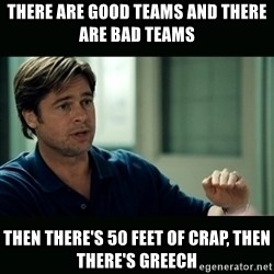 50 feet of Crap - There are good teams and there are bad teams Then there's 50 feet of crap, then there's Greech