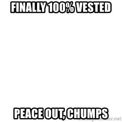 Deal With It - Finally 100% Vested Peace Out, Chumps