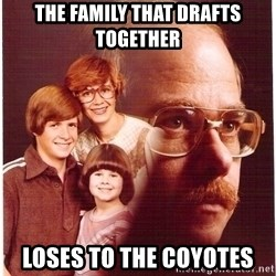 Family Man - The family that drafts together Loses to the Coyotes