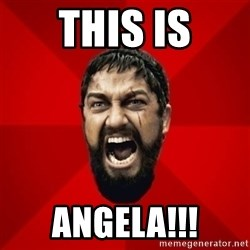THIS IS SPARTAAA!!11!1 - This is Angela!!!