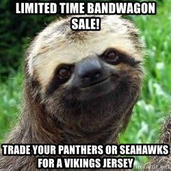 Sarcastic Sloth - LIMITED TIME BANDWAGON SALE! Trade your Panthers or Seahawks for a Vikings Jersey