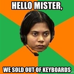 Stereotypical Indian Telemarketer - hello mister, we sold out of keyboards