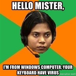 Stereotypical Indian Telemarketer - hello mister, i'm from windows computer, your keyboard have virus
