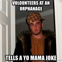 Scumbag Steve - volounteers at an orphanage tells a yo mama joke