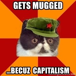Communist Cat - Gets mugged ...becuz  Capitalism