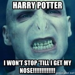 Angry Voldemort - Harry Potter I won't stop 'till I get my nose!!!!!!!!!!!!!
