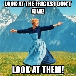 Sound Of Music Lady - look at the fricks I don't give! Look at them!