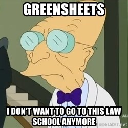 dr farnsworth - Greensheets I Don't want to go to this law school anymore