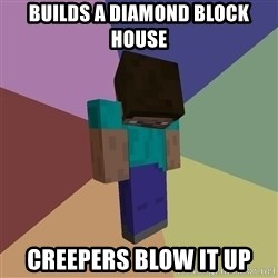 Depressed Minecraft Guy - builds a diamond block house creepers blow it up
