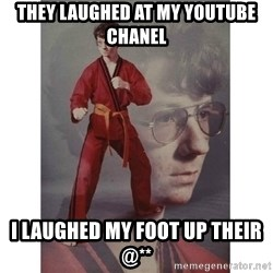 Karate Kid - They Laughed At My Youtube Chanel I Laughed My Foot Up Their @**