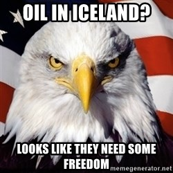Freedom Eagle  - Oil in Iceland? Looks like they need some Freedom