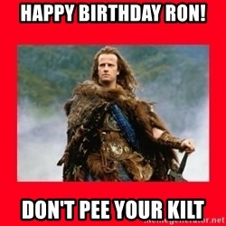 Highlander - Happy Birthday Ron! Don't Pee Your Kilt