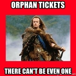Highlander - Orphan Tickets There can't be even one
