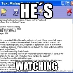 Text - he´s watching