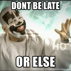 Insane Clown Posse - dont be late  or else