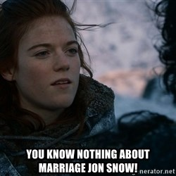 Ygritte knows more than you -  You know nothing about marriage Jon Snow!
