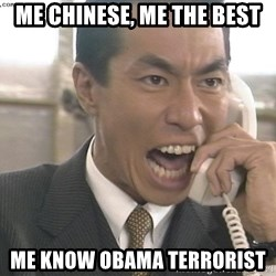 Chinese Factory Foreman - ME CHINESE, ME THE BEST ME KNOW OBAMA TERRORIST