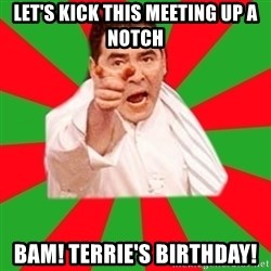 Emeril - let's kick this meeting up a notch bam! terrie's birthday!