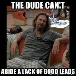 The Dude - THE DUDE CAN'T ABIDE A LACK OF GOOD LEADS