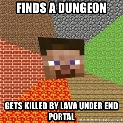 Minecraft Steve - finds a dungeon gets killed by lava under end portal