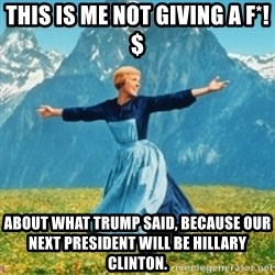 Sound Of Music Lady - This is me not giving a F*!$ about what Trump said, because our next president WILL be Hillary Clinton.