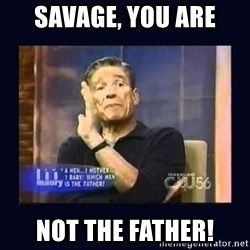 Maury Povich Father - Savage, You are NOT the father!