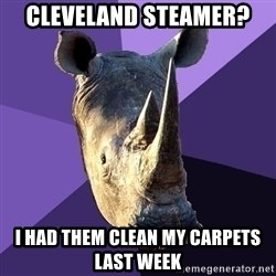 Sexually Oblivious Rhino - Cleveland steamer? I had them clean my carpets last week