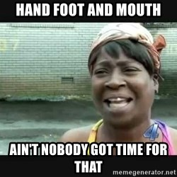 Sweet brown - Hand Foot and Mouth Ain't nobody got time for that