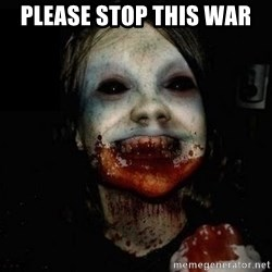 scary meme - please stop this war