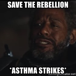 Saw Gerrera - save the rebellion *asthma strikes*