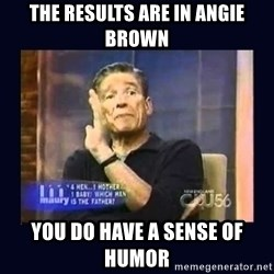 Maury Povich Father - The results are in angie brown You do have a sense of humor