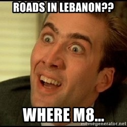 You Don't Say Nicholas Cage - Roads in lebanon?? Where m8...