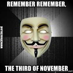 Anonymous memes - Remember remember,  the third of November