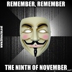 Anonymous memes - Remember, remember the ninth of November