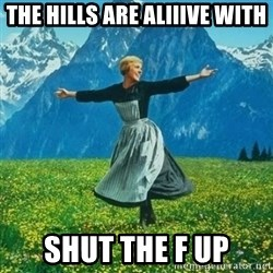 Julie Andrews looking for a fuck to give - THe hills are aliiive with SHUT THE f up