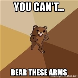 Pedo Bear From Beyond - you can't... bear these arms