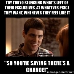 """Lloyd-So you're saying there's a chance! - toy tokyo releasing what's left of their exclusives, at whatever price they want, whenever they feel like it """"So you're saying there's a chance!"""""""