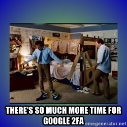 There's so much more room -  There's so much more time for google 2fa